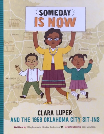 Someday is Now: Clara Luper and the1958 Oklahoma City Sit-ins by Olugbemisola Rhuday-Perkovich, illustrated by Jade Johnson