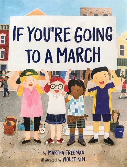 If You're Going to a March by Martha Freeman, illustrated by Violet Kim