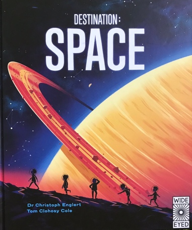 Destination: Space by Dr. Christoph Englert, illustrated by Tom Clohosy Cole