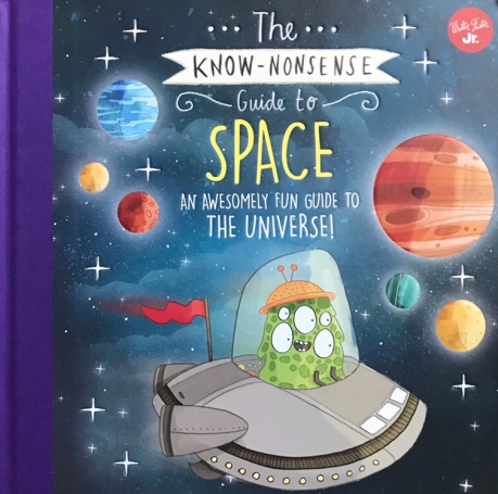 The Know-Nonsense Guide to Space: An Awesomely Fun Guide to the Universe!