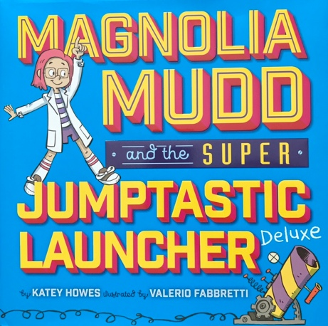 Magnolia Mudd and the Super Jumptastic Launcher Deluxe by Katey Howes, illustrated by Valerio Fabretti