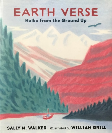 Earth Verse: Haiku from the Ground Up by Sally M. Walker, illustrated by William Grill