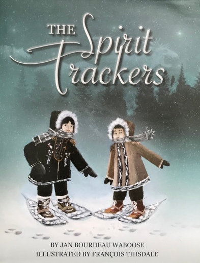 The Spirit Trackers by Jan Bourdeau Waboose, illustrated by Francois Thisdale