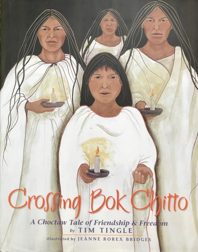 Crossing Bok Chitto: A Choctaw Tale of Friendship and Freedom by Tim Tingle, illustrated by Jeanne Rorex Bridges