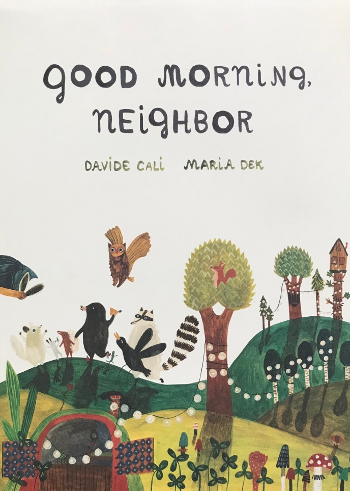Good Morning, Neighbor by Davide Cali, illustrated by Maria Dek